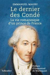 Emmanuel Maury - Le dernier des Condé - La vie romanesque d'un prince de France.