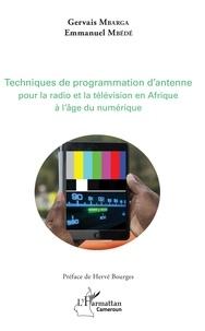 Emmanuel Mbédé et Gervais Mbarga - Techniques de programmation d'antenne pour la radio et la télévision africaines à l'âge du numérique.