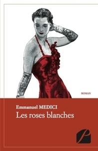 Emmanuel Medici - Les roses blanches.