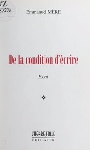 Emmanuel Mère - De la condition d'écrire.