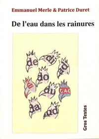 Emmanuel Merle et Patrice Duret - De l'eau dans les rainures.
