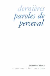 Emmanuel Merle - Dernières paroles de Perceval.
