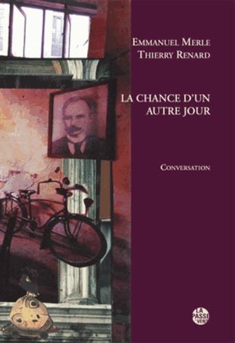 Emmanuel Merle et Thierry Renard - La chance d'un autre jour - Conversation.