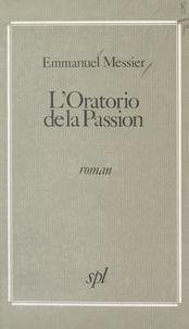 Emmanuel Messier - L'oratorio de la passion.
