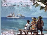 Emmanuel Michel - Un cargo en Océanie - Tahiti, Tuamotu, Marquises, Gambier, Pitcairn, Australes.