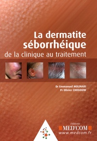 Emmanuel Molinari et Olivier Chosidow - La dermatie séborrhéique.
