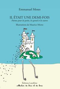 Emmanuel Moses - Il était une demi-fois - Poèmes pour les petits, les grands et les autres.