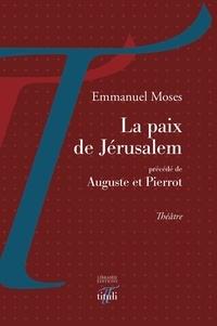 Emmanuel Moses - La paix de Jérusalem - Précédé de Auguste et Pierrot.