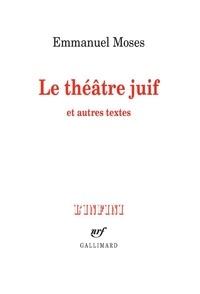 Emmanuel Moses - Le théâtre juif et autres textes.