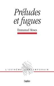 Emmanuel Moses - Préludes et fugues.
