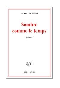 Emmanuel Moses - Sombre comme le temps.