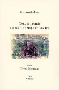 Emmanuel Moses et Tereza Lochmann - Tout le monde est tout le temps en voyage.