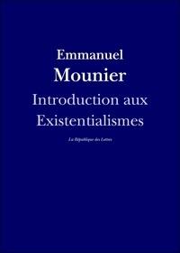 Emmanuel Mounier - Introduction aux existentialismes.