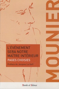 Emmanuel Mounier et Yves Le Gall - L'événement sera notre maître intérieur - Pages choisies.