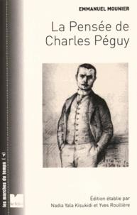 Emmanuel Mounier - La pensée de Charles Péguy - La vision des hommes et du monde.