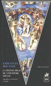 Emmanuel Mounier - La petite peur du vingtième siècle.