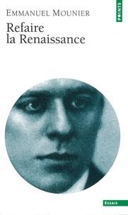 Emmanuel Mounier - Refaire la renaissance.