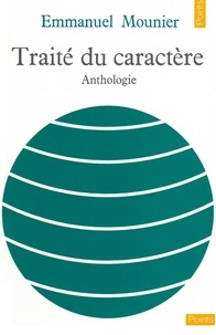 Emmanuel Mounier - Traité du caractère. Anthologie.