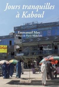 Emmanuel Moy - Jours tranquilles à Kaboul.