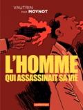 Emmanuel Moynot - L'homme qui assassinait sa vie.