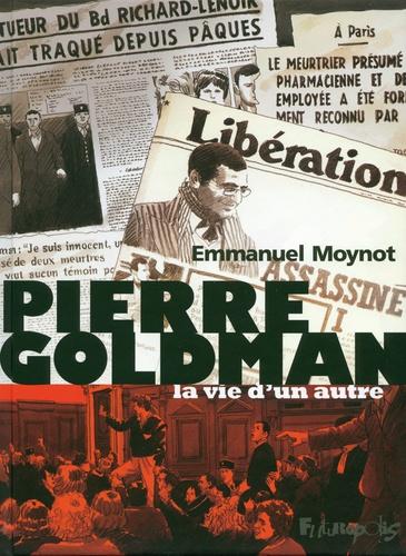 Emmanuel Moynot - Pierre Goldman - La vie d'un autre.