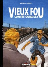 Emmanuel Moynot et  Dieter - Vieux Fou ! Tome 3 : Vieux Fou contre Godzilla.