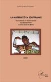 Emmanuel N'koué Sambiéni - La maternité en souffrance - Socialisation et médicalisation de l'enfantement au Nord-Ouest du Bénin.