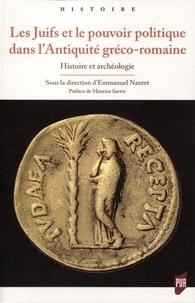 Emmanuel Nantet - Les Juifs et le pouvoir politique dans l'Antiquité gréco-romaine - Histoire et archéologie.