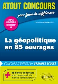 Emmanuel Naquet - La géopolitique en 85 ouvrages - Concours d'entrée aux grandes écoles.