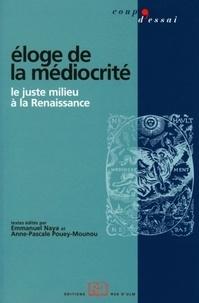 Emmanuel Naya et Anne-Pascale Pouey-Mounou - Eloge de la médiocrité - Le juste milieu à la Renaissance.