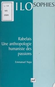 Emmanuel Naya - RABELAIS. - Une anthropologie humaniste des passions.