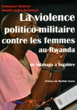 Emmanuel Ndahayo et Aimable-André Dufatanye - La violence politico-militaire contre les femmes au Rwanda - De Ndabaga à Ingabire.