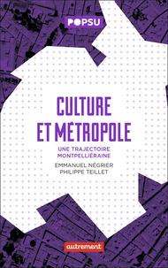 Emmanuel Négrier et Philippe Teillet - Culture et Métropole - Une trajectoire montpelliéraine.