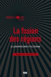 Emmanuel Négrier et Vincent Simoulin - La fusion des régions - Le laboratoire d'Occitanie.
