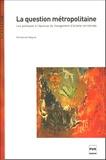 Emmanuel Négrier - La question métropolitaine - Les politiques à l'épreuve du changement d'échelle territoriale.