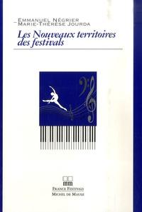 Emmanuel Négrier et Marie-Thérese Jourda - Les nouveaux territoires des festivals.