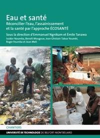 Emmanuel Ngnikam et Emile Tanawa - Eau et santé - Réconcilier l'eau, l'assainissement et la santé par l'approche ECOSANTE.
