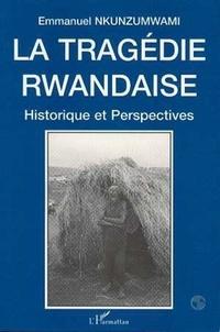 Emmanuel Nkunzumwami - La tragédie rwandaise - Historique et perspectives.