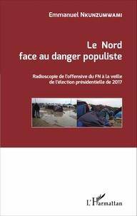 Emmanuel Nkunzumwami - Le Nord face au danger populiste - Radioscopie de l'offensive du FN à la veille de l'élection présidentielle de 2017.