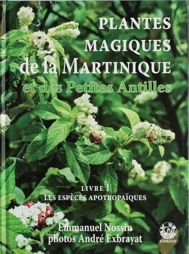 Emmanuel Nossin et André Exbrayat - Plantes magiques de la Martinique et des Petites Antilles - Volume 1, Les plantes médiatrices à fonction apotropaïque.