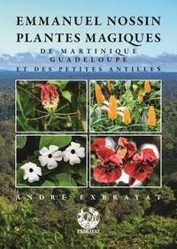 Emmanuel Nossin - Plantes magiques de Martinique Guadeloupe et des Petites Antilles.