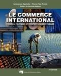 Emmanuel Nyahoho et Pierre-Paul Proulx - Le commerce international - Théories, politiques et perspectives industrielles.