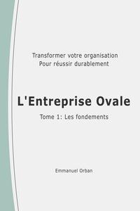 Livres google téléchargement gratuit L'Entreprise Ovale : les fondements  - Transformer votre organisation pour réussir durablement ePub 9791026242758 (Litterature Francaise)