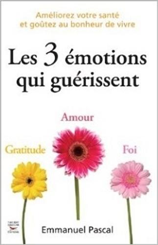 Les 3 émotions qui guérissent - Format PDF - 9782916878874 - 0,00 €