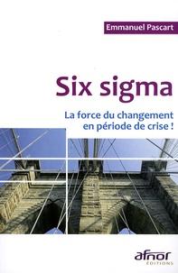 Emmanuel Pascart - Six sigma - La force du changement en période de crise !.