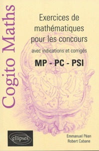 Emmanuel Péan et Robert Cabane - Exercices de mathématiques pour les concours - avec indications et corrigés MP - PC - PSI.