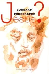 Emmanuel Pellat - Comment rencontrer Jésus ?.