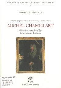 Emmanuel Pénicaut - Faveur et pouvoir au tournant du grand siècle - Michel Chamillart ministre et secrétaire d'état de la guerre de Louis XIV faveur et pouvoir au tournant du Grand Siècle.