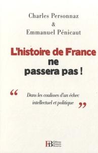Emmanuel Pénicaut et Charles Personnaz - L'histoire de France ne passera pas ! - Dans les coulisses d'un échec intellectuel et politique.