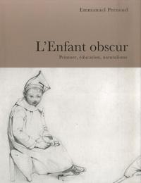 Emmanuel Pernoud - L'Enfant obscur - Peinture, éducation, naturalisme.